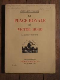 Raymond ESCHOLIER / LA PLACE ROYALE ET VICTOR HUGO / FIRMIN DIDOT 1933