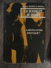 G. D. BARTELL / LA SEXUALITE DE GROUPE - La révolution érotique? / N.O.E. 1972