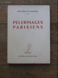 DE VILLEFOSSE / PELERINAGES PARISIENS / EDITIONS SAINT PERES 1947