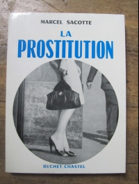 Marcel SACOTTE / LA PROSTITUTION / BUCHET CHASTEL 1965