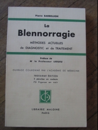 BARBELLION / LA BLENNORRAGIE - METHODES DE DIAGNOSTIC  ET DE TRAITEMENT / 1941