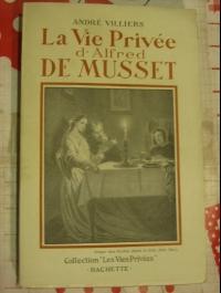 André VILLIERS / LA VIE PRIVEE D'ALFRED DE MUSSET / HACHETTE 1946 biographie