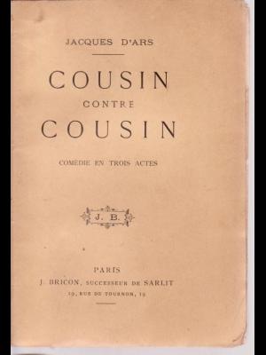 Jacque d'ARS   COUSIN contre COUSIN comédie BRICON 1896