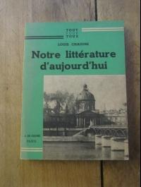 CHAIGNE LOUIS / NOTRE LITTERATURE AUJOURD'HUI / DE GIGORD