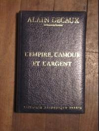 Alain Decaux L'empire, l'amour et l'argent  PERRIN  1982