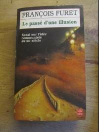 FURET FRANCOIS / LE PASSE D'UNE ILLUSION / ESSAI SUR L'IDEE COMMUNISTE / 1996