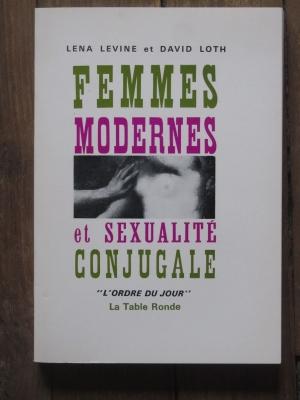 LENA LEVINE / DAVID LOTH  FEMMES MODERNES ET SEXUALITE CONJUGALE  1965