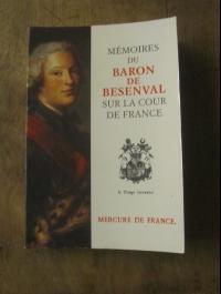 MEMOIRES DU BARON DE BESENVAL SUR LA COUR DE FRANCE / MERCURE DE FRANCE 1987