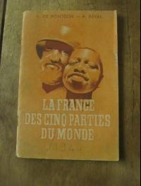 DE MONTGON  REVAL / LA FRANCE DES CINQ PARTIES DU MONDE / LAVAUZELLE 1944