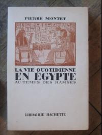 Pierre Montet  LA VIEQUOTIDIENNE EN EGYPTE AU TEMPS DE RAMSES  1950