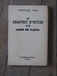 Gonzague TRUC / LE QUARTIER St VICTOR ET LE JARDIN DES PLANTES / FIRMIN DIDOT 1930