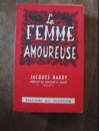 Jacques HARDY / LA FEMME AMOUREUSE / éditions du Scorpion / 1949