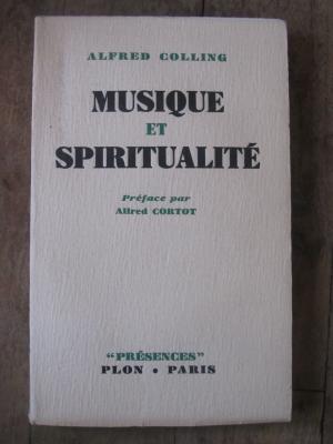 Alfred COLLING / MUSIQUE ET SPIRITUALITE / préface de A. CORTOT / PLON 1941