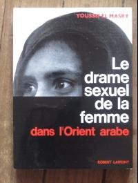 Youssef el MASRY / LE DRAME SEXUEL DE LA FEMME DANS L'ORIENT ARABE / 1962