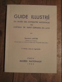 GUIDE ILLUSTRE DU MUSEE DES ANTIQUITES NATIONALES / SAINT GERMAIN EN LAYE 1952