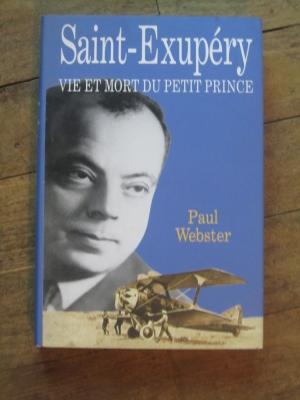 WEBSTER Paul / Saint-Exupéry VIE ET MORT DU PETIT PRINCE / FRANCE LOISIR 1994