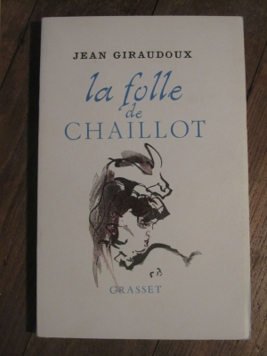 Jean GIRAUDOUX / LA FOLLE DE CHAILLOT / GRASSET 1946