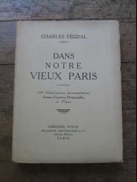 Charles FEGDAL / DANS NOTRE VIEUX PARIS / STOCK 1935