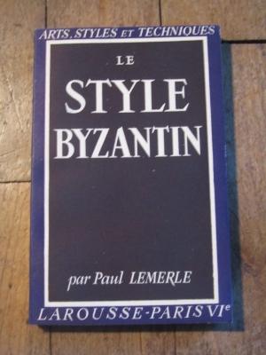 Paul LEMERLE / LE STYLE BYZANTIN / ARTS - STYLES ET TECHNIQUES 1943