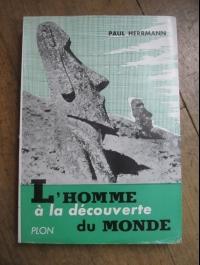 Paul HERRMAN / L'HOMME à la DECOUVERTE DU MONDE  1954/ PLON
