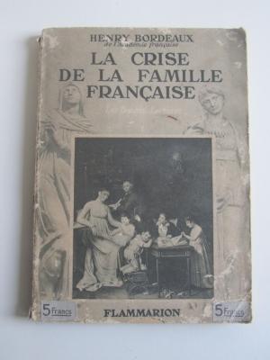 Henry BORDEAUX . LA CRISE DE LA FAMILLE FRANCAISE / FLAMMARION 1935