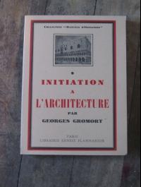 Georges GROMORT / INITIATION A L'ARCHITECTURE / FLAMMARION 1948