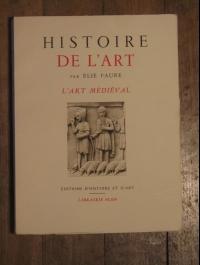 Elie FAURE / HISTOIRE de L'ART: L'ART MEDIEVAL / PLON 1939