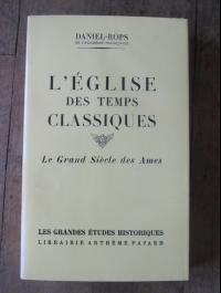 DANIEL-ROPS / L'EGLISE DES TEMPS CLASSIQUES - Le grand siècle des âmes / 1958 / FAYARD 1953