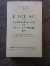 DANIEL-ROPS / L'EGLISE DE LA RENAISSANCE ET DE LA REFORME / FAYARD 1955