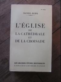 DANIEL-ROPS / L'EGLISE DE LA CATHEDRALE ET DE LA CROISADE / FAYARD 1952